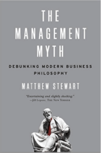 The Management Myth Debunking Modern Business Philosophy by Matthew Stewart