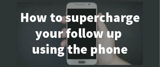 How to supercharge your follow up using the phone